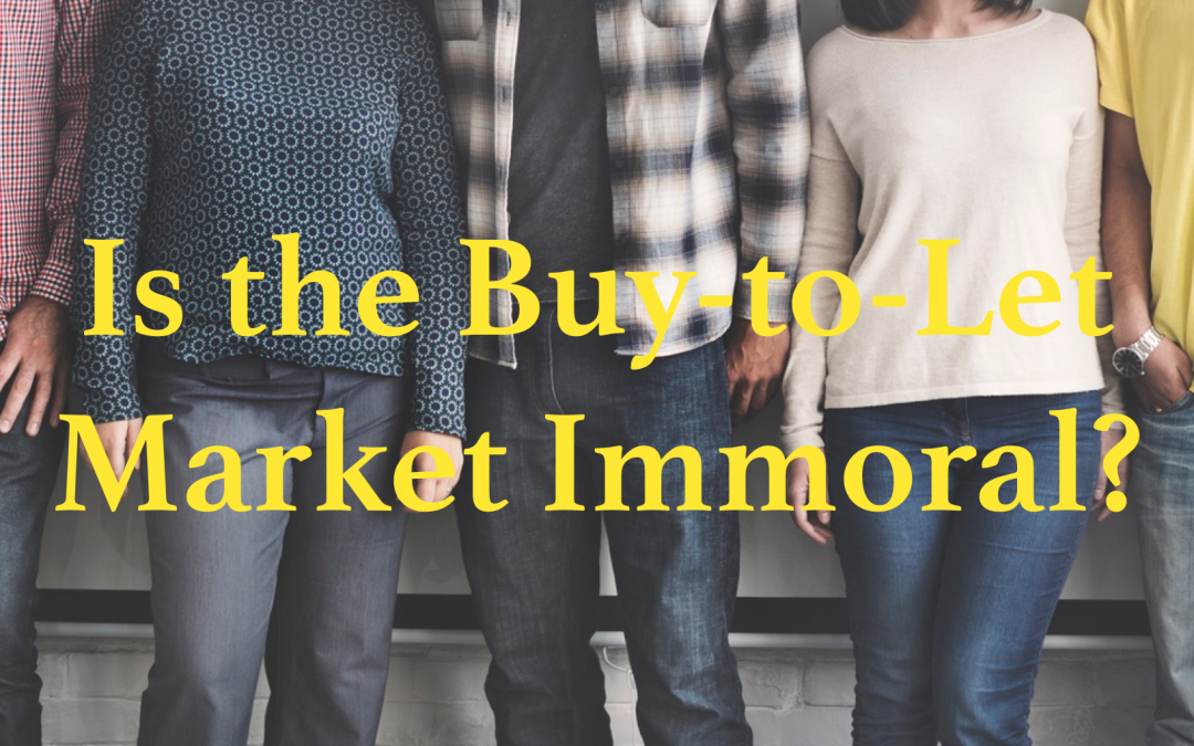 Is the Buy-to-Let Market Immoral? (Part Two)