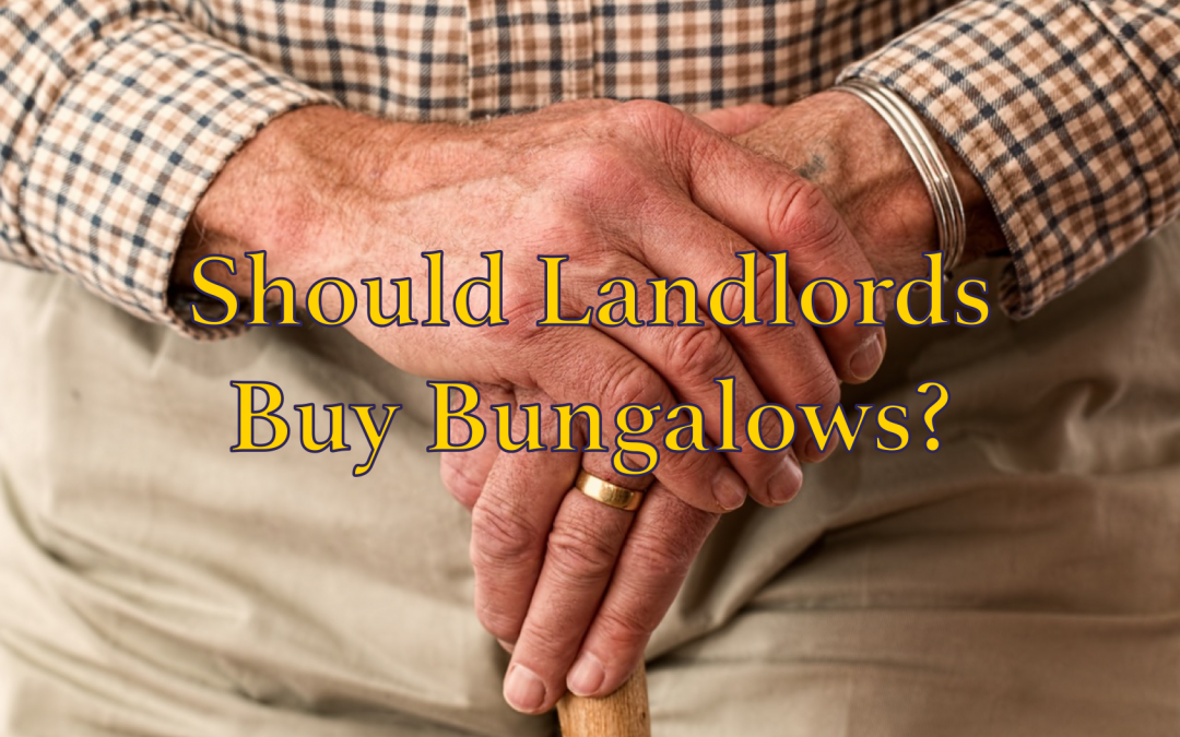 Should Landlords Buy Bungalows?