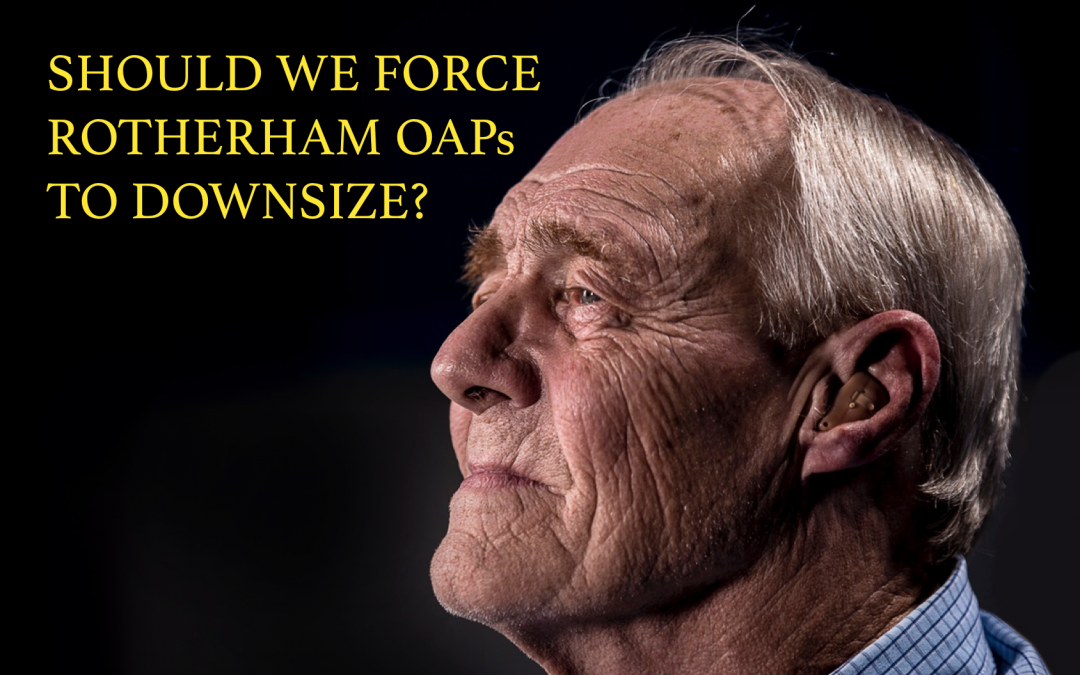 Should we force the OAPs of Rotherham to downsize?