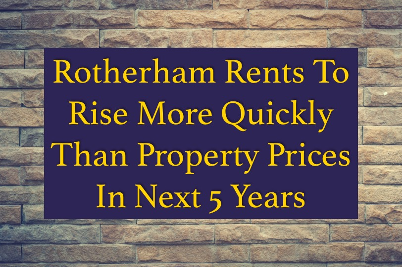 Rotherham Rents To Rise More Quickly Than Property Prices In Next 5 Years