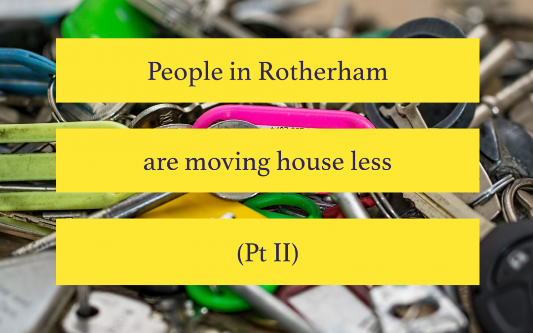 People in Rotherham are moving house less (Pt II)
