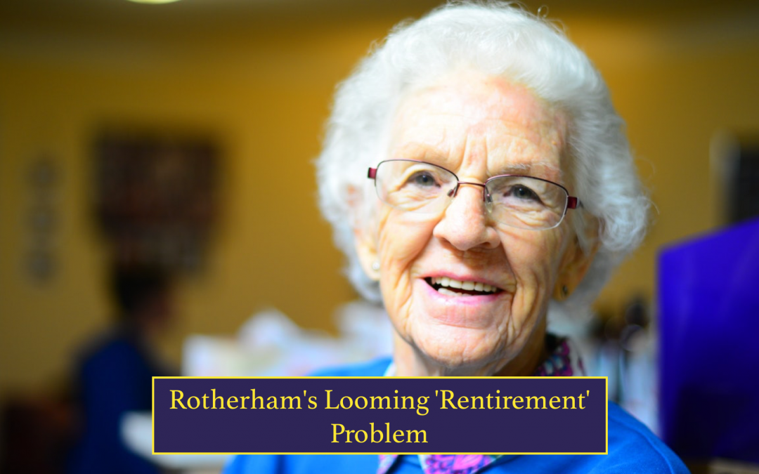 Rotherham's Looming 'Rentirement' Problem