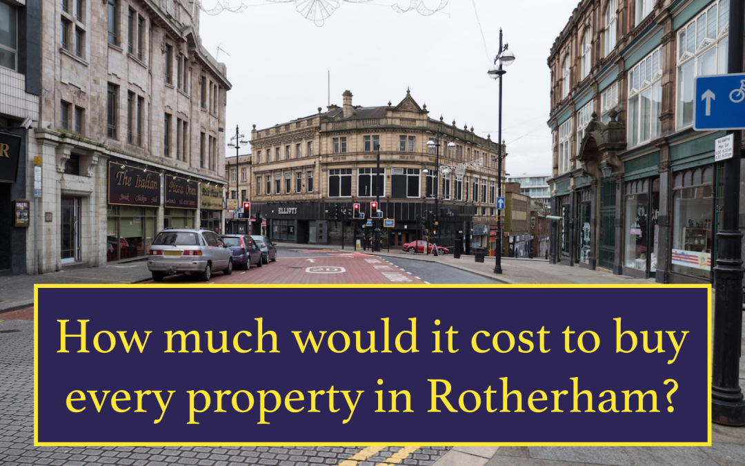 How much would it cost to buy every property in Rotherham?